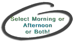 Select Morning or Afternoon or Both!